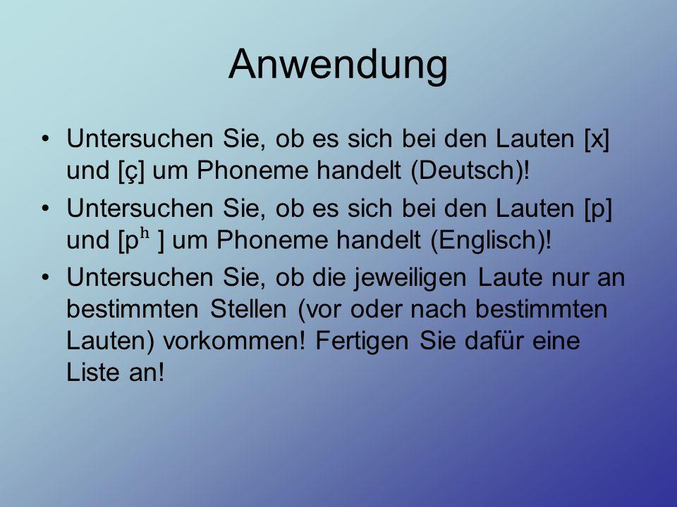 AnwendungUntersuchen Sie, ob es sich bei den Lauten [x] und [ç] um Phoneme handelt (Deutsch)!